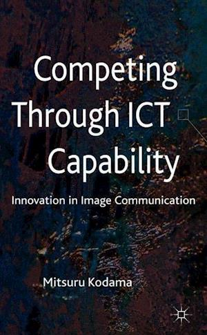 Competing through ICT Capability: Innovation in Image Communication