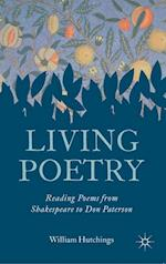 Living Poetry : Reading Poems from Shakespeare to Don Paterson