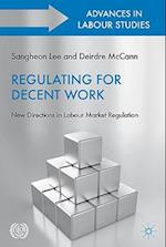 Regulating for Decent Work: New Directions in Labour Market Regulation