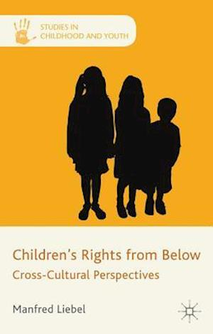 Children's Rights from Below: CrossCultural Perspectives