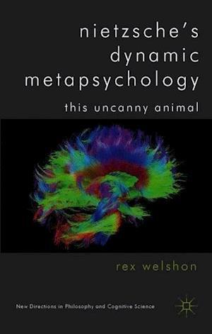 Nietzsche's Dynamic Metapsychology: This Uncanny Animal