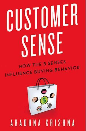 Customer Sense : How the 5 Senses Influence Buying Behavior