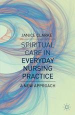 Spiritual Care in Everyday Nursing Practice : A New Approach