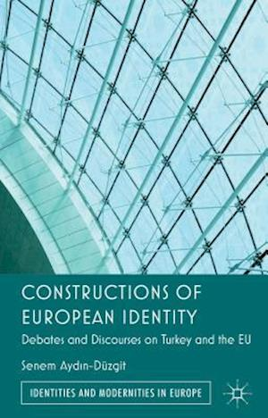Constructions of European Identity: Debates and Discourses on Turkey and the EU
