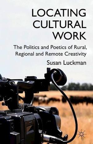 Bog, hardback Locating Cultural Work: The Politics and Poetics of Rural, Regional and Remote Creativity af Susan Luckman