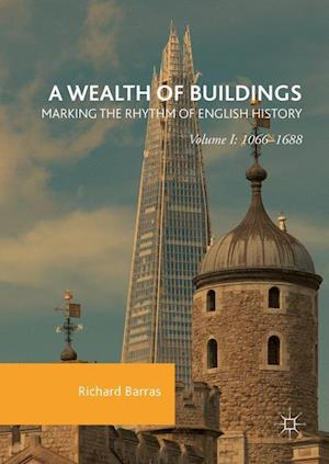A Wealth of Buildings: Marking the Rhythm of English History : Volume I: 1066-1688