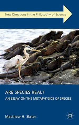 Are Species Real?: An Essay on the Metaphysics of Species