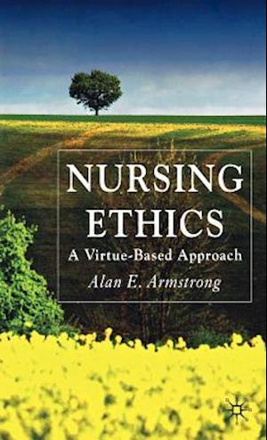 Nursing Ethics: A Virtue-Based Approach