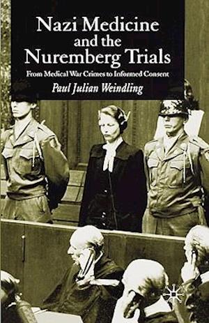 Nazi Medicine and the Nuremberg Trials: From Medical War Crimes to Informed Consent