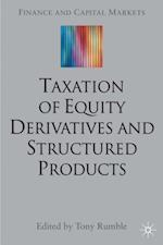 Taxation of Equity Derivatives and Structured Products (Finance and Capital Markets Series)
