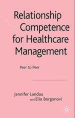Relationship Competence for Healthcare Management af Elio Borgonovi, Jennifer Landau