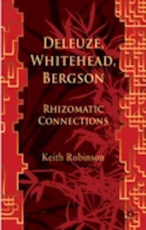 Deleuze, Whitehead, Bergson: Rhizomatic Connections