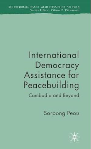 International Democracy Assistance for Peacebuilding: Cambodia and Beyond