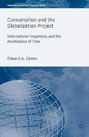 Consumption and the Globalization Project: International Hegemony and the Annihilation of Time