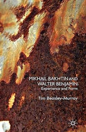Mikhail Bakhtin and Walter Benjamin: Experience and Form