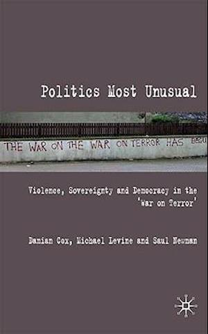 Politics Most Unusual: Violence, Sovereignty and Democracy in the 'War on Terror'