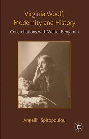 Virginia Woolf, Modernity and History: Constellations with Walter Benjamin