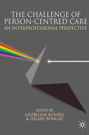 Challenge of Person-Centred Care: An Interprofessional Perspective. Edited by Georgina Koubel, Hilary Bungay