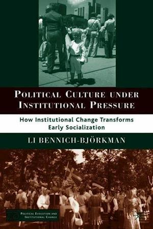 Political Culture Under Institutional Pressure: How Institutional Change Transforms Early Socialization