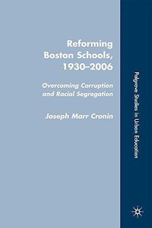 Reforming Boston Schools, 1930-2006: Overcoming Corruption and Racial Segregation