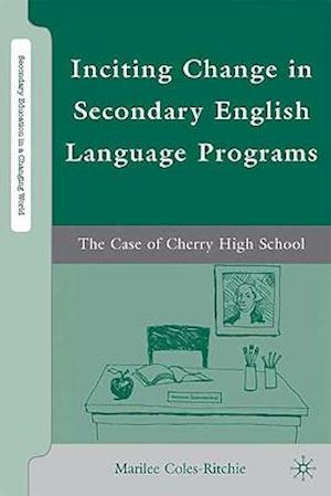 Inciting Change in Secondary English Language Programs: The Case of Cherry High School