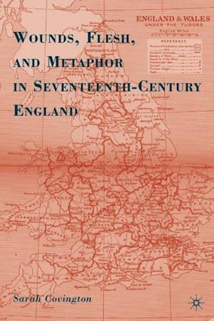 Wounds, Flesh, and Metaphor in Seventeenth-Century England