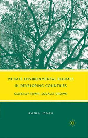 Private Environmental Regimes in Developing Countries: Globally Sown, Locally Grown