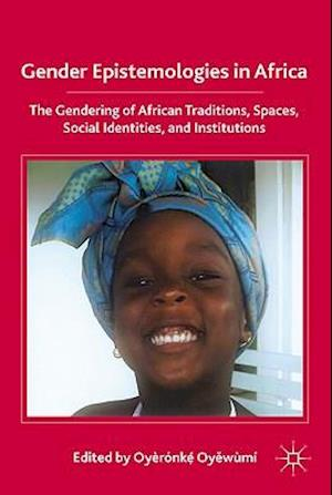Gender Epistemologies in Africa: Gendering Traditions, Spaces, Social Institutions, and Identities