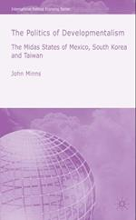 Politics of Developmentalism in Mexico, Taiwan and South Korea (International Political Economy Series)