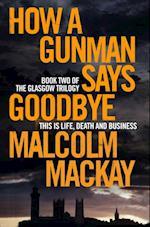 How a Gunman Says Goodbye af Malcolm Mackay