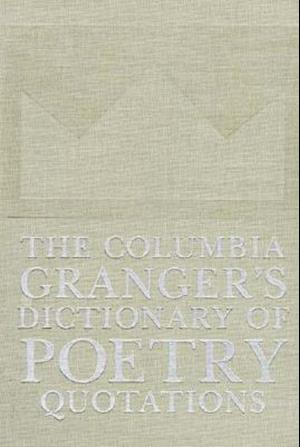The Columbia Granger's(r) Dictionary of Poetry Quotations