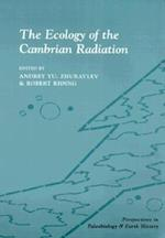 The Ecology of the Cambrian Radiation (Perspectives in Paleobiology and Earth History)