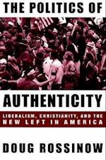 The Politics of Authenticity (Columbia Studies in Contemporary American History)