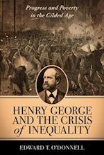 Henry George and the Crisis of Inequality (Columbia History of Urban Life)