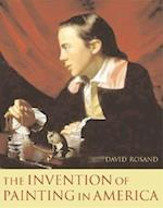 The Invention of Painting in America (Leonard Hastings Schoff Lectures)