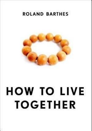 Bog hardback How to Live Together af Roland Barthes