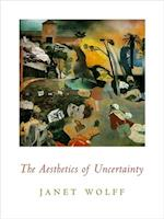 The Aesthetics of Uncertainty (Columbia Themes in Philosophy, Social Criticism, And the Arts)