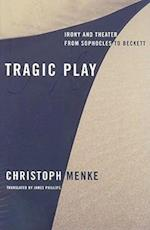 Tragic Play (Columbia Themes in Philosophy, Social Criticism, And the Arts)