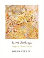 Sacred Exchanges (Columbia Themes in Philosophy, Social Criticism, And the Arts)