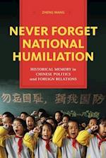 Never Forget National Humiliation (Contemporary Asia in the World)