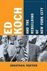 Ed Koch and the Rebuilding of New York City (Columbia History of Urban Life Paperback)