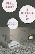 Radical History and the Politics of Art (New Directions in Critical Theory, nr. 29)