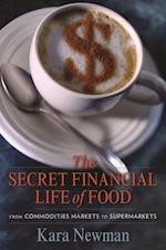 The Secret Financial Life of Food (Arts and Traditions of the Table: Perspectives on Culinary History)