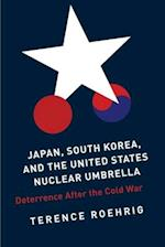 Japan, South Korea, and the United States Nuclear Umbrella (Contemporary Asia in the World)