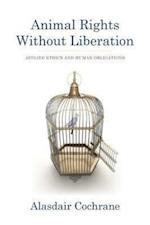 Animal Rights Without Liberation (Critical Perspectives on Animals)