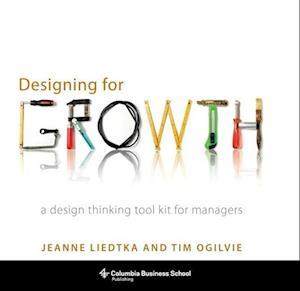 Bog, hardback Designing for Growth af Jeanne Liedtka, Tim Ogilvie