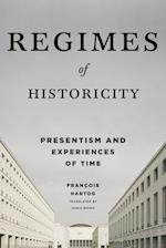 Regimes of Historicity (European Perspectives - A Series in Social Thought and Cultural Criticism)
