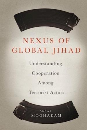 Bog, hardback Nexus of Global Jihad af Assaf Moghadam