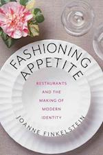 Fashioning Appetite (Arts and Traditions of the Table: Perspectives on Culinary History)