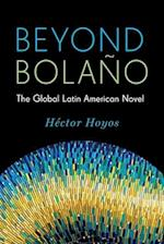 Beyond Bola?o (Literature Now)